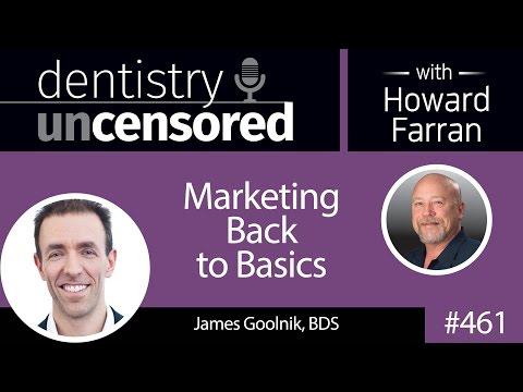 461 Marketing Back to Basics with James Goolnik : Dentistry Uncensored with Howard Farran