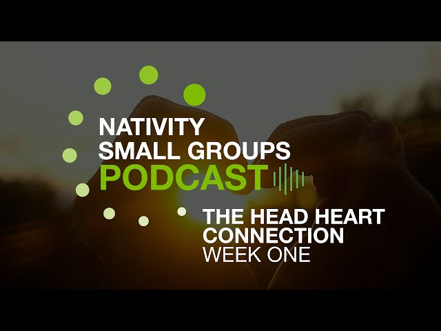 Small Group Message - The Head Heart Connection - Week 1