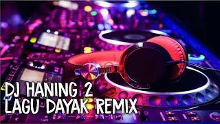 Dj Haning 2  Lagu Dayak Remix Viral Fullbass