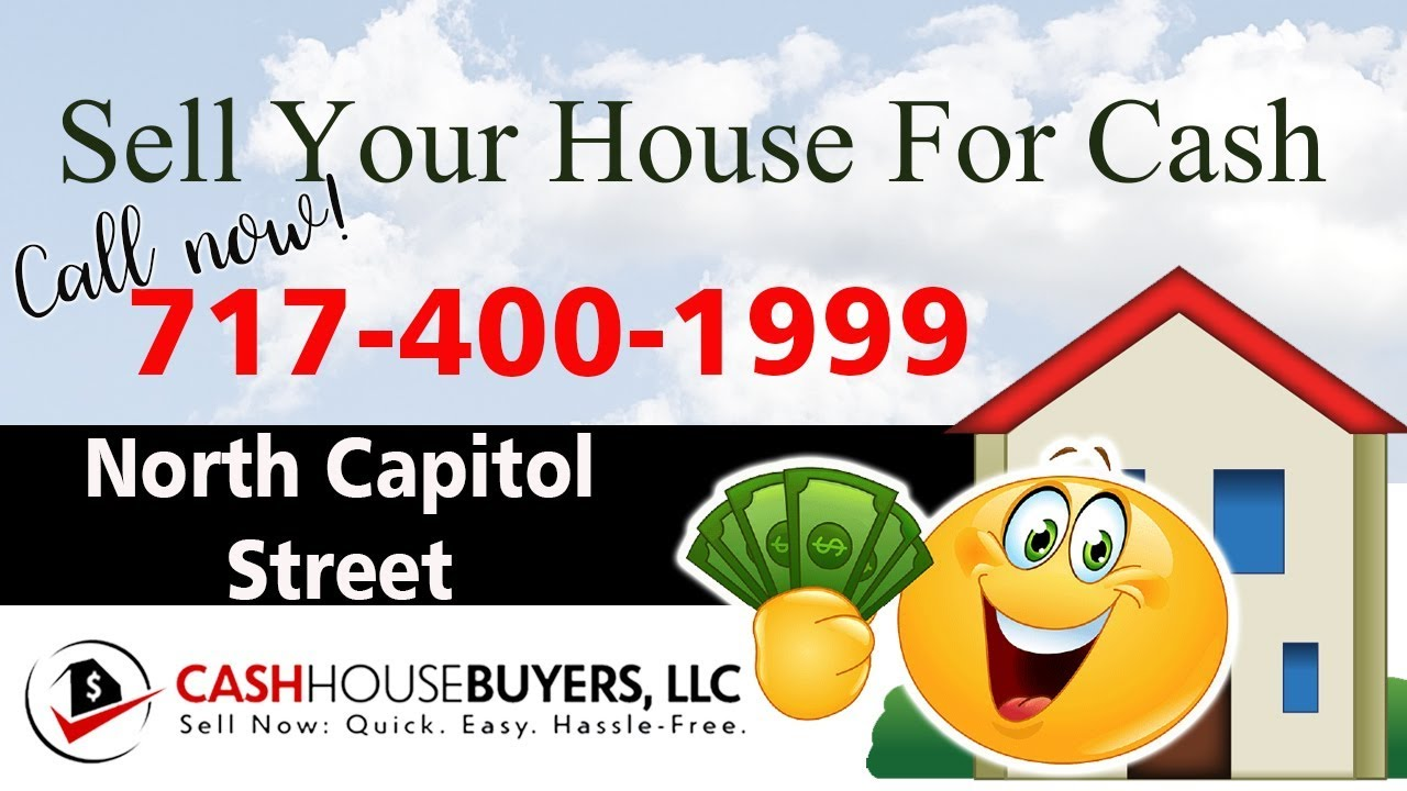 SELL YOUR HOUSE FAST FOR CASH North Capitol Street Washington DC | CALL 717 400 1999 | We Buy Houses