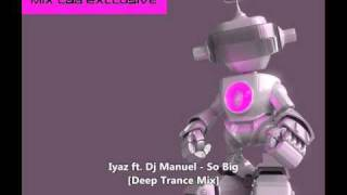 Iyaz ft. Dj Manuel - So Big (Deep Trance Mix).wmv