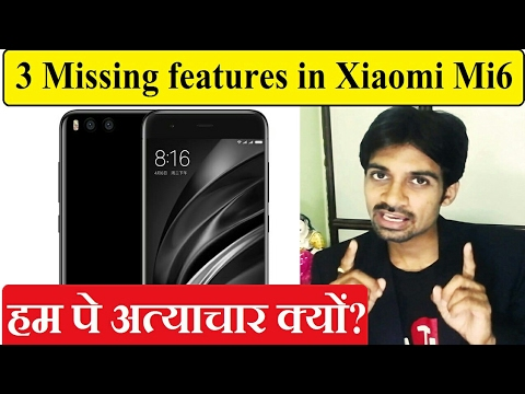 Top 3 Missing Features in Xiaomi Mi 6 | हम पे अत्याचार क्यों?