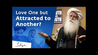Committed but Sexually Attracted to Someone Else? – Sadhguru