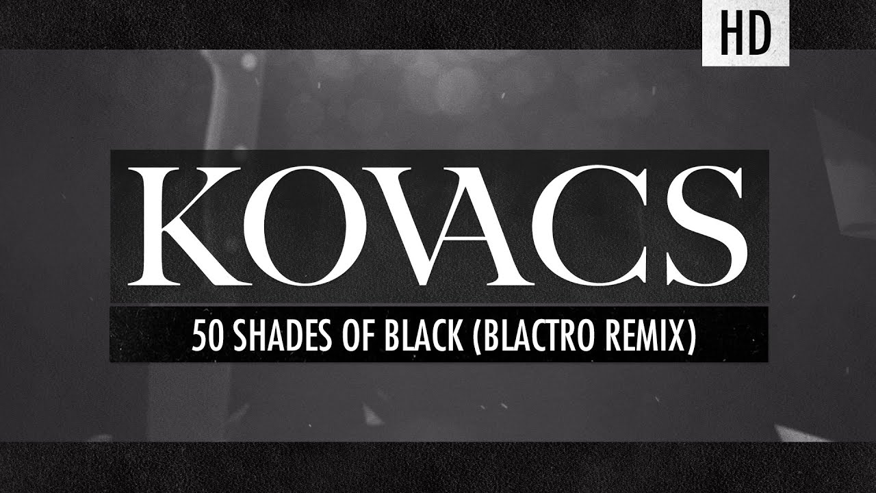 kovacs-50-shades-of-black-blactro-remix-official-lyric-video-kovacs