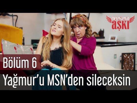Meleklerin Aşkı 6. Bölüm - Yağmur'u MSN'den Sileceksin