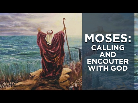 Moses: Calling and Encounter with God