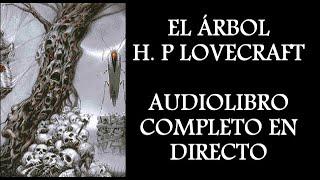 EL ÁRBOL H. P LOVECRAFT AUDIOLIBRO EN DIRECTO