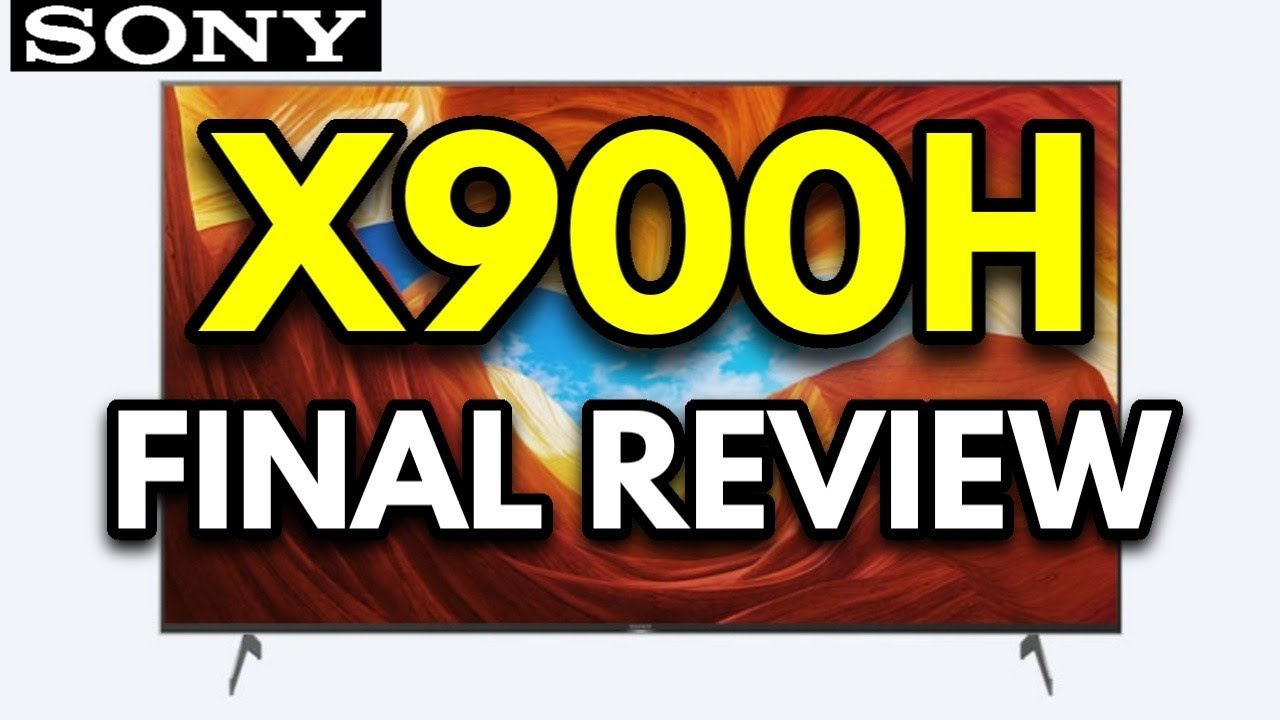 Sony X900H Final Review