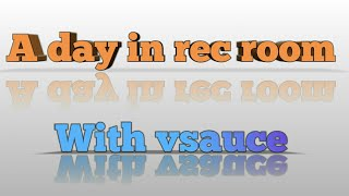 A day in rec room with vsauce