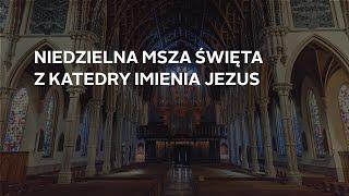 Niedzielna msza święta w języku polskim z Katedry Imenia Jezus – 6/27/2021