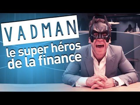 VADMAN, le super héros de la finance