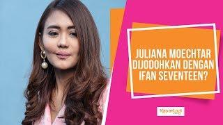 Komentar Juliana Moechtar Saat Dijodohkan Dengan Ifan Seventeen