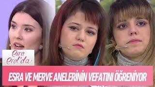 Esra ve Merve annelerinin vefat ettiğini öğreniyor - Esra Erol'da 9 Ocak 2018
