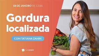 Como se livrar da Gordura Localizada | com Tatiana Zanin · Ao vivo #3