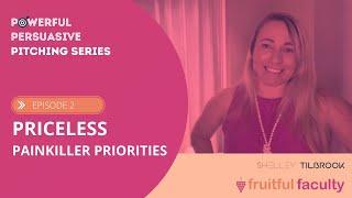 Powerful Persuasive Pitching Series - Ep 2: Priceless, Painkiller Priorities