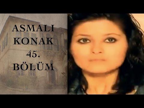 ASMALI KONAK 45. Bölüm