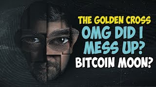 OMG DID I MESS UP? Bitcoin Golden Cross - To The Moon?!