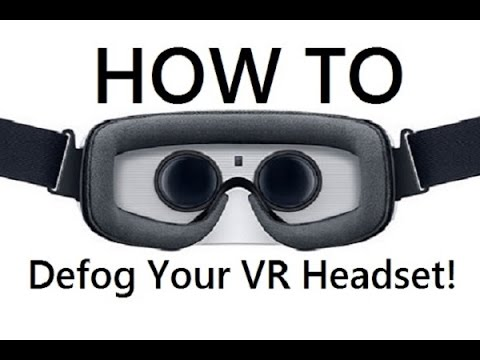 6 of the Best Ways to Demist / Defog Your Virtual Reality Headset