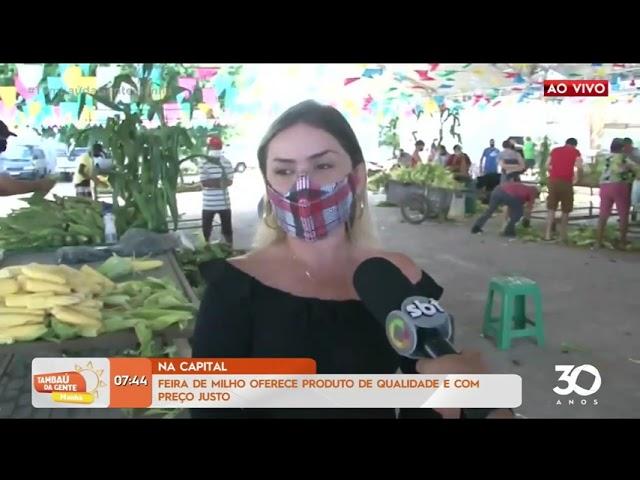 Feira do Milho oferece produto de qualidade e com preço justo na Capital- Tambaú da Gente Manhã