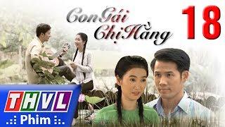 THVL | Con gái chị Hằng - Tập 18 thumbnail