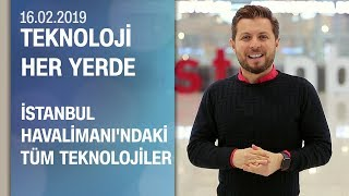A'dan Z'ye İstanbul Havalimanı - Teknoloji Her Yerde 16.02.2019 Cumartesi