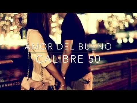 Calibre 50 - Amor Del Bueno (LETRA)