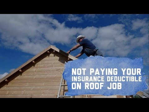 Not Paying Insurance Deductible On Roof Job