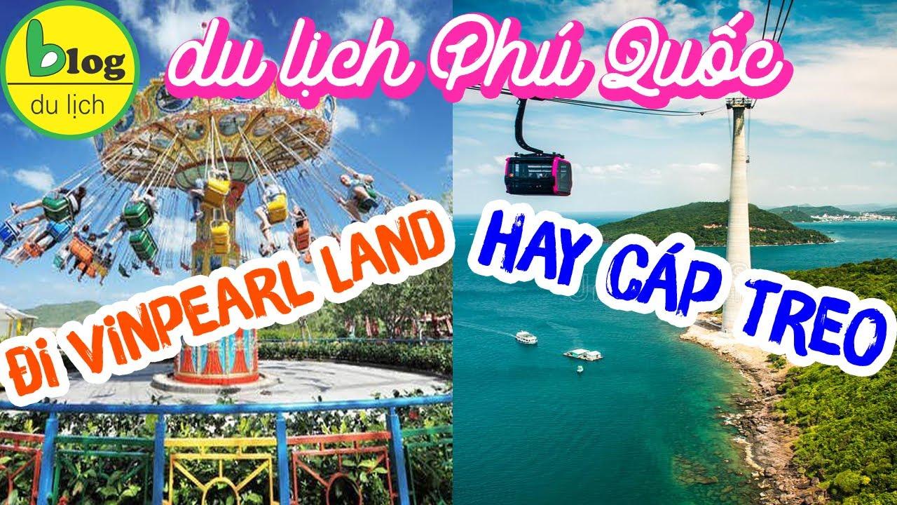Du lịch Phú Quốc: Chọn Vinpearl Land Phú Quốc hay cáp treo Hòn Thơm đáng tiền hơn?