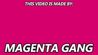 This video was made by MAGENTA GANG...