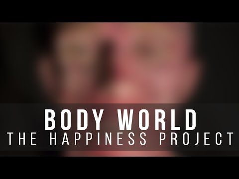 Body World - The Happiness Project (SENSITIVE CONTENT)