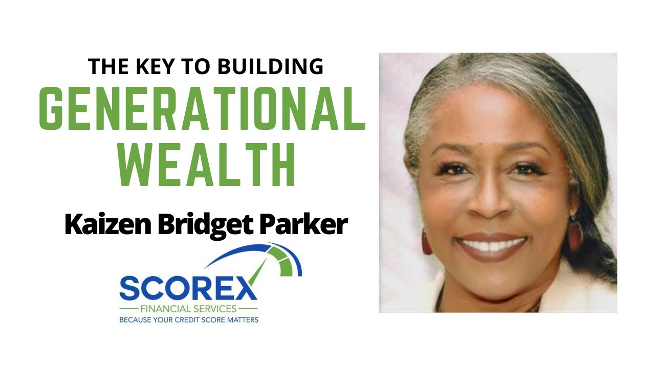 HOW TO BUILD GENERATIONAL WEALTH with Scorex Credit Expert Kaizen Bridget Parker