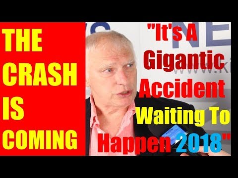 "THE CRASH IS COMING: ""It's A Gigantic Accident Waiting To Happen 2018"" - Doug Casey"