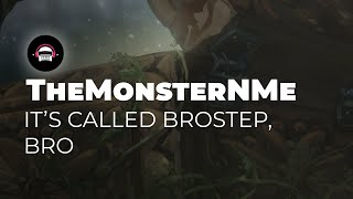 TheMonsterNMe - It's Called Brostep, Bro Ninety9Lives Release