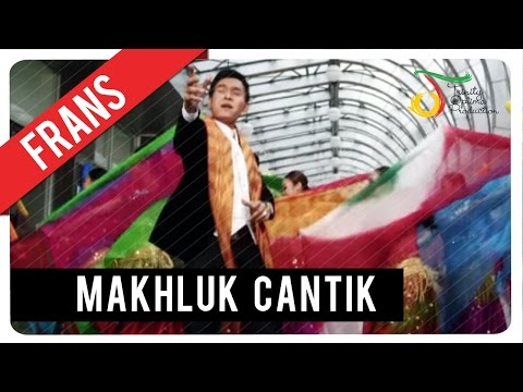 Frans - Makhluk Cantik | Official Video Klip