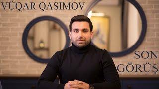 Vüqar Qasımov - Son Görüş (Yeni 2020)