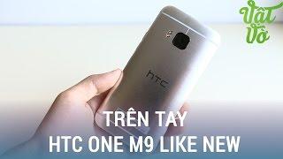 Vật Vờ| Trên tay HTC One M9 qua sử dụng chỉ còn hơn 7 triệu