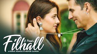 Filhall (new song)  || Akshay Kumar || Ft Nupur Sanon   || ....(2019)  full | video song....