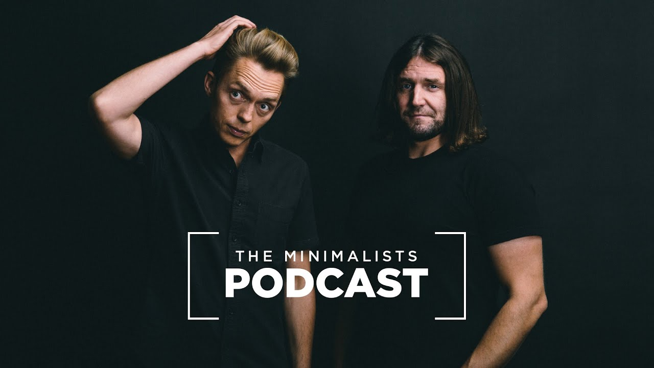 The Minimalists- Podcasts to listen to for personal growth