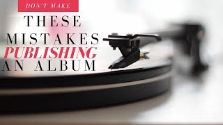 3 Big Mistakes When Releasing an Album (How to Release an Album)