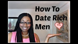 How To Date Rich Men -- 2 Dating Advice Tips