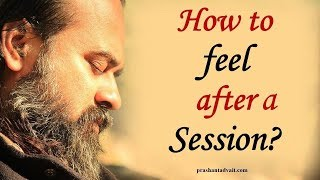 Acharya Prashant: How am I supposed to feel after your session?