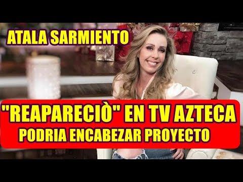 ATALA SARMIENTO REAPARECIÒ en tv AZTECA y PODRÍA encabezar ESTE PROYECTO