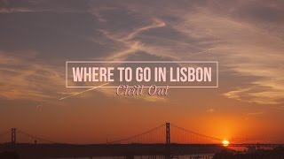 Where to go in LISBON: Chill Out