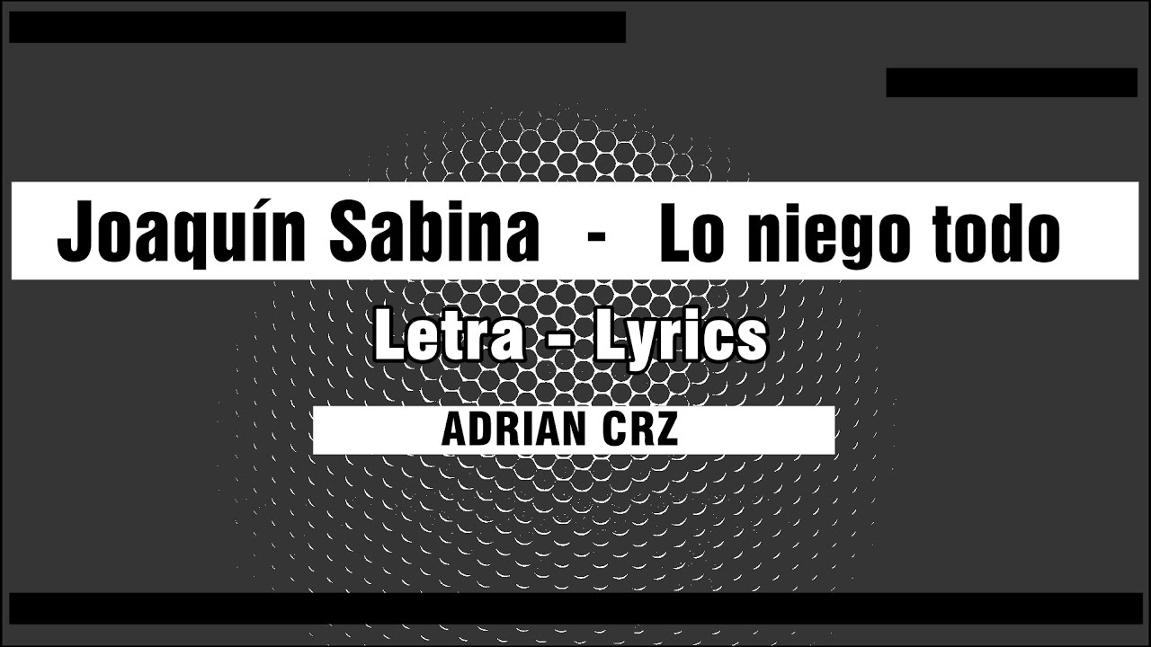 Joaquin sabina lo niego todo letra lyrics youtube - Joaquin sabina youtube ...