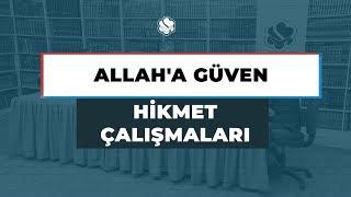 HİKMET ÇALIŞMALARI | ALLAH'A GÜVEN