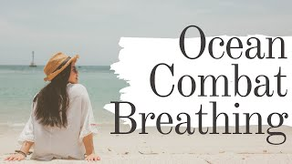 Combat breathing *relaxing ocean waves*