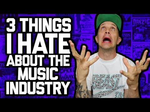 3 THINGS I *HATE* ABOUT THE MUSIC INDUSTRY (and 3 things I love about it)