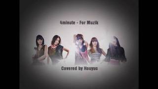 {Cover} 4minute - For Muzik by Hauyuc