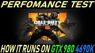 Black Ops 4 - How It Runs On GTX980 & 4690K - Perfomance Test