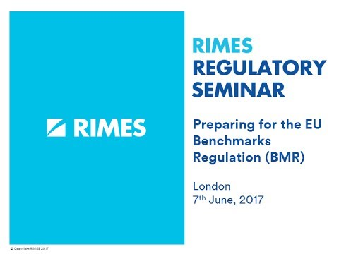 RIMES Regulatory Seminar: Preparing for the EU Benchmarks Regulation (BMR) - London, 7th June 2017
